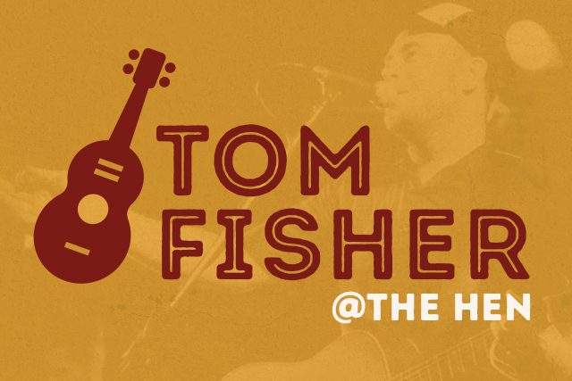 Local Artist Tom Fisher <br> Playing at The Hen