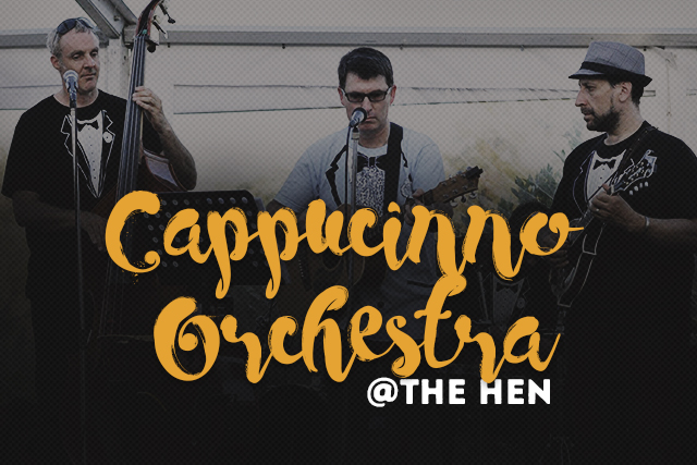 Cappuccino Orchestra <br> Playing at The Hen