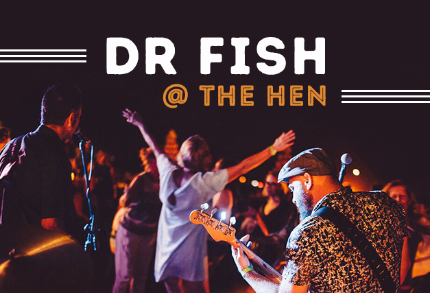 Dr Fish <br> Playing at The Hen