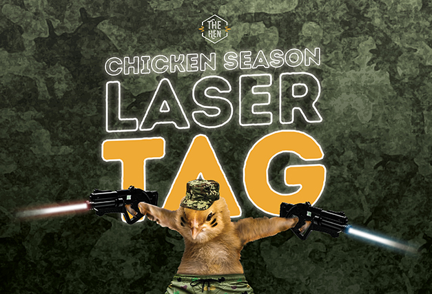 Chicken Season Laser Tag<br>at The Hen!