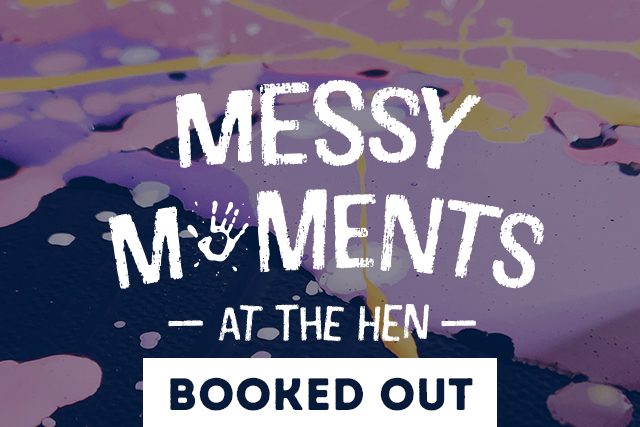 BOOKED OUT - Messy Moments <br> at The Hen