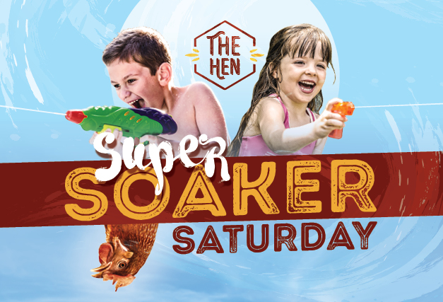 Super Soaker Saturdays <br> at The Hen